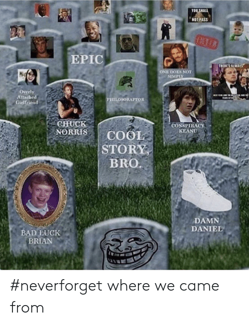 conspiracy keanu: OU SHALL  NOT PASS  EPIC  ONE DOES NOT  SIMPISY  Overly  Attacheed  Girlfriend  CHuCk  CONSPIRACY  KEANU  BRO  DAMN  DANIEL  BAD LUCK  BRIAN #neverforget where we came from