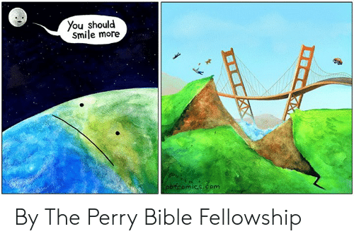 fellowship: ou should  Smile more  bfcomics com By The Perry Bible Fellowship