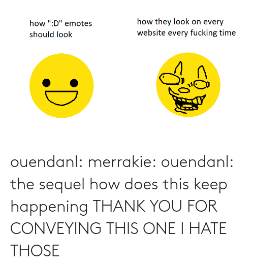 happening: ouendanl: merrakie:  ouendanl:  the sequel  how does this keep happening  THANK YOU FOR CONVEYING THIS ONE I HATE THOSE