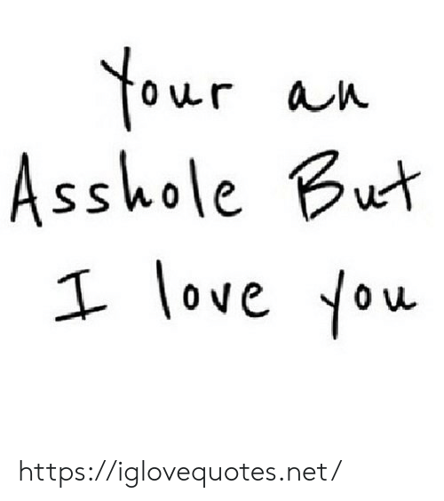 Love, I Love You, and Asshole: our an  Asshole But  I love You https://iglovequotes.net/