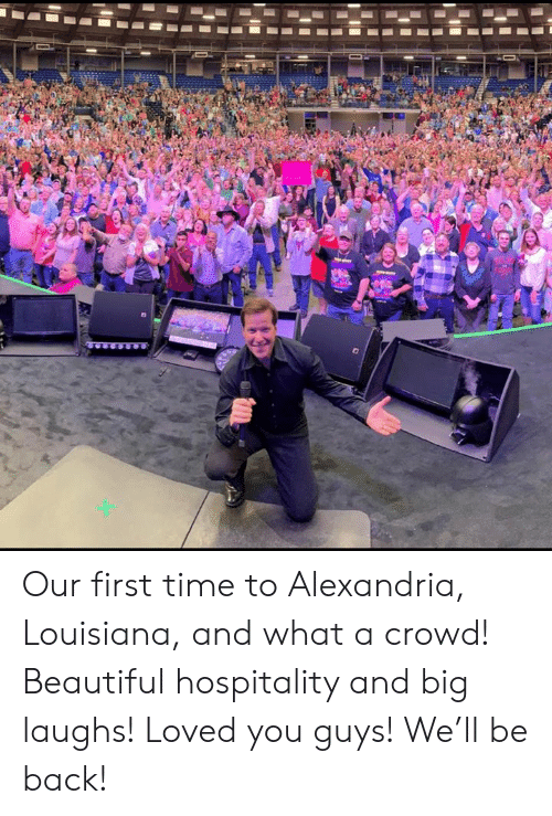 alexandria: Our first time to Alexandria, Louisiana, and what a crowd!  Beautiful hospitality and big laughs! Loved you guys!  We'll be back!