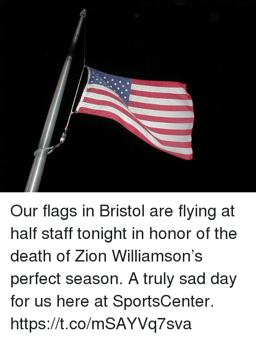Sports, SportsCenter, and Death: Our flags in Bristol are flying at half staff tonight in honor of the death of Zion Williamson's perfect season. A truly sad day for us here at SportsCenter. https://t.co/mSAYVq7sva