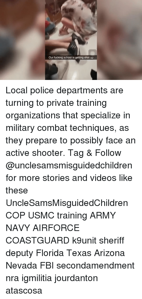 army navy: Our fucking school is getting shot up Local police departments are turning to private training organizations that specialize in military combat techniques, as they prepare to possibly face an active shooter. Tag & Follow @unclesamsmisguidedchildren for more stories and videos like these UncleSamsMisguidedChildren COP USMC training ARMY NAVY AIRFORCE COASTGUARD k9unit sheriff deputy Florida Texas Arizona Nevada FBI secondamendment nra igmilitia jourdanton atascosa