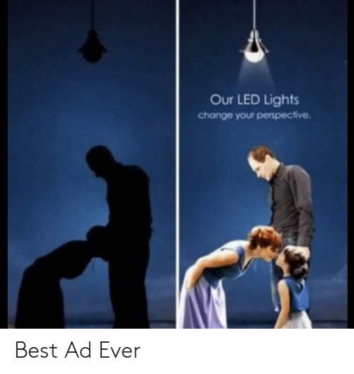Best, Change, and Led: Our LED Lights  change your perspective Best Ad Ever
