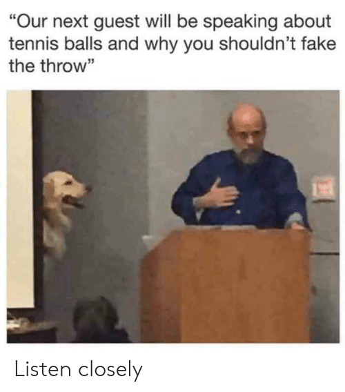 """Fake, Tennis, and Next: """"Our next guest will be speaking about  tennis balls and why you shouldn't fake  the throw"""" Listen closely"""