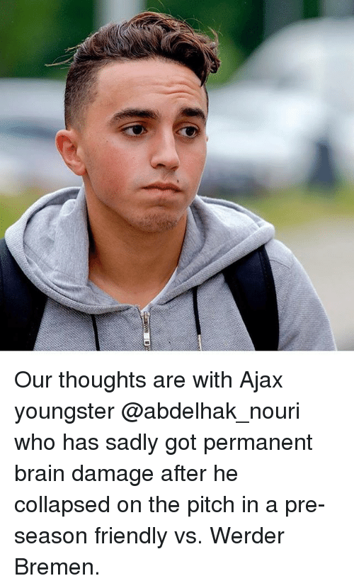 pitching: Our thoughts are with Ajax youngster @abdelhak_nouri who has sadly got permanent brain damage after he collapsed on the pitch in a pre-season friendly vs. Werder Bremen.