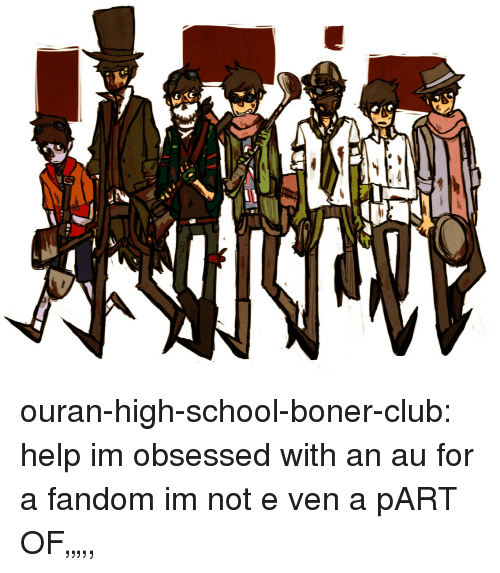 "Boner, Club, and School: ouran-high-school-boner-club:  help im obsessed with an au for a fandom im not e ven a pART OF"""","