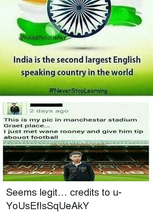 Football, Memes, and India: oUsEflsSqueAk  India is the second largest English  speaking country in the world  #NeverStople arning  2 days ago  This is my pic in manchestar stadium  Graet place...  just met wane rooney and give him tip  abouot football Seems legit… credits to u-YoUsEfIsSqUeAkY