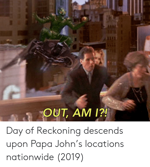 Nationwide, Papa John, and Papa: OUT, AM 1?! Day of Reckoning descends upon Papa John's locations nationwide (2019)