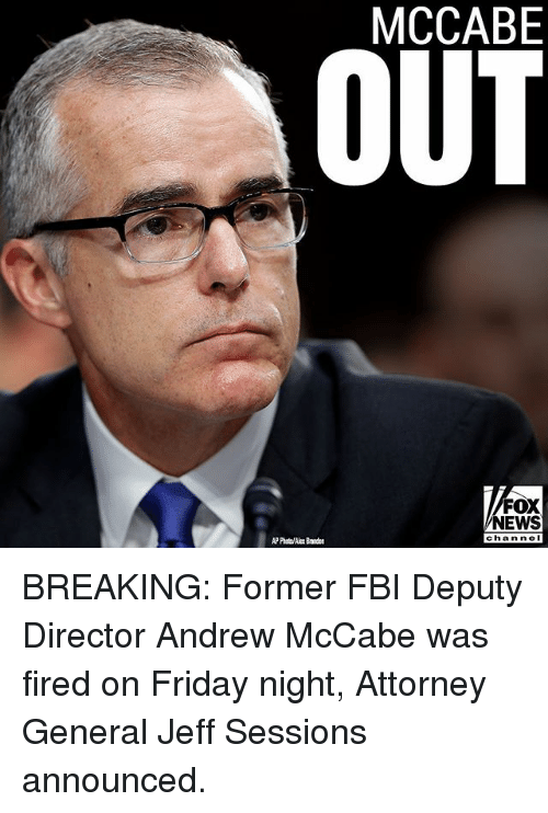 Fbi, Friday, and Memes: OUT  MCCABE  FOX  NEWS  chan neI  AP Photo/Alex Bandon BREAKING: Former FBI Deputy Director Andrew McCabe was fired on Friday night, Attorney General Jeff Sessions announced.