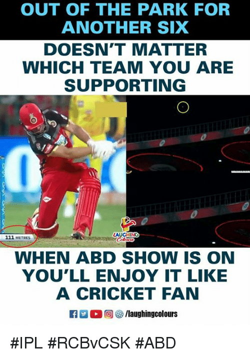 Cricket, Indianpeoplefacebook, and Another: OUT OF THE PARK FOR  ANOTHER SIX  DOESN'T MATTER  WHICH TEAM YOU ARE  SUPPORTING  LAUGHING  111 METRES  WHEN ABD SHOW IS ON  YOU'LL ENJOY IT LIKE  A CRICKET FAN  (回參/laughingcolours #IPL #RCBvCSK #ABD