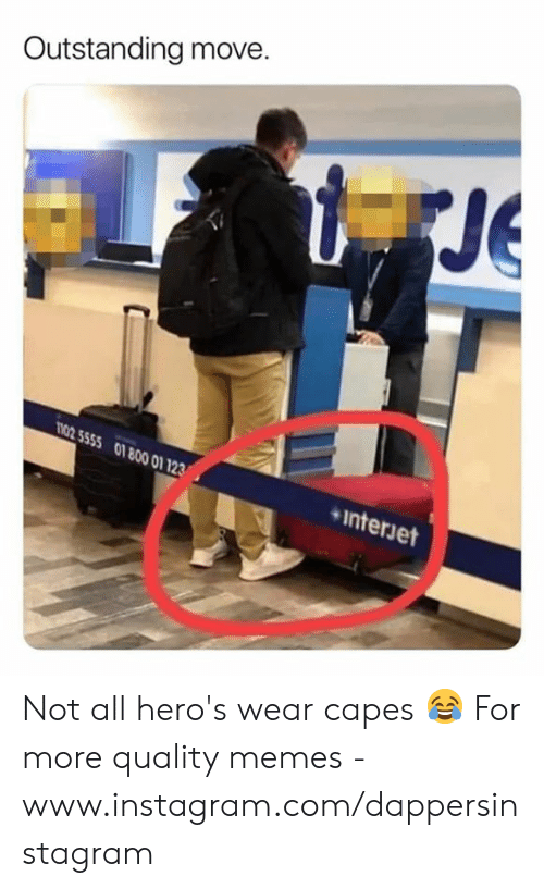 Not All Heros Wear Capes: Outstanding move  Je  800  01  1 123 Not all hero's wear capes 😂  For more quality memes - www.instagram.com/dappersinstagram
