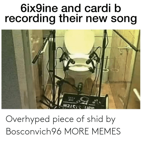 piece: Overhyped piece of shid by Bosconvich96 MORE MEMES