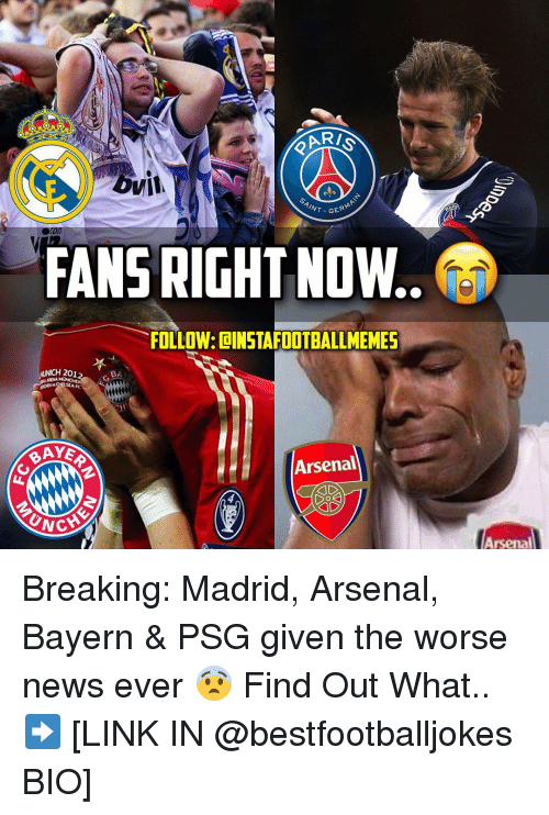 Unch: OVI  GERMA  INT FANS RIGHT NOW..  FOLLOW: DINSTAFOOTBALLMEMES  UNCH 201  BA  Arsenal  UNCA  Arsenal Breaking: Madrid, Arsenal, Bayern & PSG given the worse news ever 😨 Find Out What.. ➡️ [LINK IN @bestfootballjokes BIO]