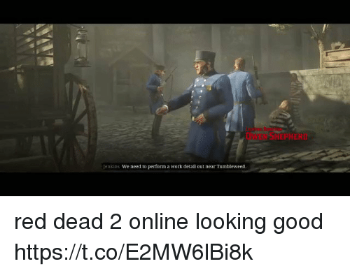 Work, Good, and Red Dead: OWEN SMEPNERD  Jenkins We need to perform a work detail out near Tumbleweed. red dead 2 online looking good https://t.co/E2MW6lBi8k