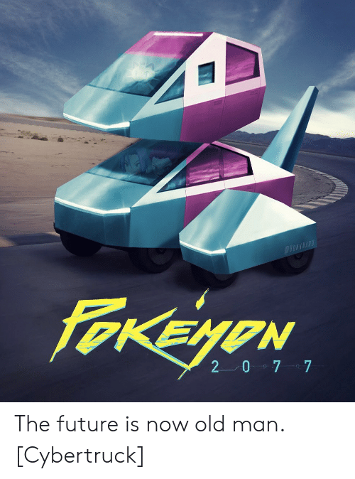 Future, Old Man, and Old: @OWKNARD  FOKEYON  2 0 7 7 The future is now old man. [Cybertruck]