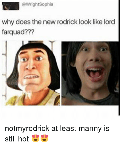 Farquad: owrightSophia  why does the new rodrick look like lord  farquad??? notmyrodrick at least manny is still hot 😍😍