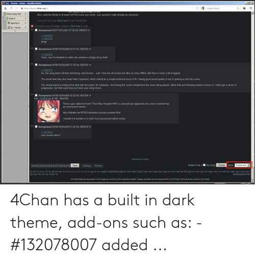4Chan X: OX  /h/ - Hentai - 4chan - Mozilla Firefox  Google Default  https://boards. 4chan.org/h/  C  me Chatzy TOom is Dest Tor this.  4chan Comp # 22  Also, read the thread or at least ctrl+f for some key words, your question might already be answered.  4chan X  Comment too long. Click here to view the full text  Appchan X  +114 replies and 45 images omitted. Click here to view  h/-Hentai -  Anonymous 04/07/15(Tue)21:37:02 No.3924912  3924816  3924330  bingo  Anonymous 04/08/15(Wed)06:02:43 No.3925303  3922456  Oooh, now I'm tempted to make one sentence  bingo all by itself.  Anonymous 04/08/15(Wed)06:15:32 No.3925307  3920739  So, the song wasn't all that interesting, and Kuroinu... well, I love the elf scenes but after so many HMVS with them  loses a bit of appeal.  The sound level was also lower than I expected, which should be a simple technical issue to fix. Having good sound quality is key to getting us into the scene.  You should practice lining up the beat with the action, for emphasis. And having the scene complement the music being played, rather than just throwing random scenes in. I didn't get a sense of  progression, but that could have just been your song choice  Anonymous 04/08/15(Wed)09:50:22 No.3925360  File: 1115616.jpg (6 KB, 190x190)  There a guy called lixil here? Their Blue Hospital HMV is censored but apparently the source material has  an uncensored version:  http://bakabt.me/167555-tokubetsu-byoutou-erobeat.html  I wonder if a remake is in order if an uncensored edition exists.  Anonymous 04/08/15(Wed) 16:21:22 No.3925472  3919540  next stream when?  [Advertise on 4chan]  Delete Post: [File Only] Delete  Tomorrow|  Style  [All] [1] [2] [3] [4] [5] [6] [7] [8] [9] [10] Next  Catalog  Archive  [a / b c/d/e/f/g/gif / h / hr / k/m / o / p / r /s/t/u/v/vg/ vr / w / wg] [i / ic][r9k][s4s][cm / hm / Igbt/y] [3 / adv/ an asp / biz / cgl / ck/ co / diy / fa / fit/gd / hc / int / jp lit  tg/toy/trv/tvI yp / wsg/x]  /mip / mu / n / out /po pol / sci 
