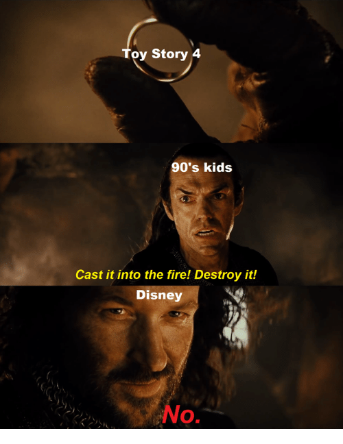 Disney, Fire, and Kids: oy Story 4  90's kids  Cast it into the fire! Destroy it!  Disney  No
