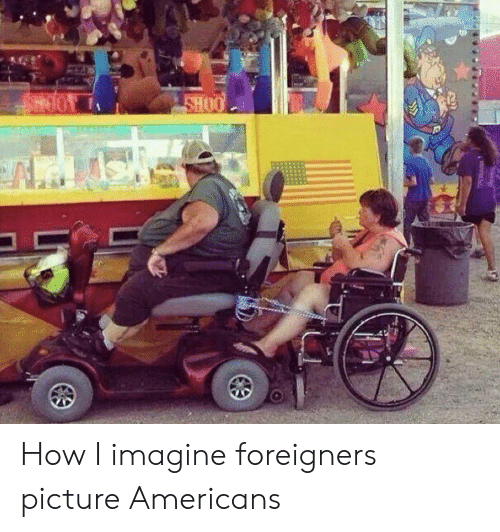 How, Imagine, and Picture: OYRE  0OHS How I imagine foreigners picture Americans