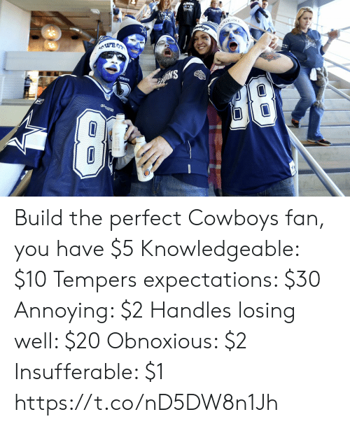 Dallas Cowboys, Football, and Nfl: oys  WBOTS  BINS Build the perfect Cowboys fan, you have $5   Knowledgeable: $10 Tempers expectations: $30 Annoying: $2 Handles losing well: $20  Obnoxious: $2 Insufferable: $1 https://t.co/nD5DW8n1Jh