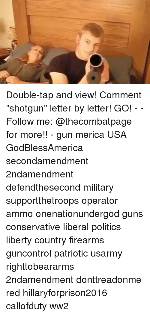 """shotguns: /p Double-tap and view! Comment """"shotgun"""" letter by letter! GO! - - Follow me: @thecombatpage for more!! - gun merica USA GodBlessAmerica secondamendment 2ndamendment defendthesecond military supportthetroops operator ammo onenationundergod guns conservative liberal politics liberty country firearms guncontrol patriotic usarmy righttobeararms 2ndamendment donttreadonme red hillaryforprison2016 callofduty ww2"""