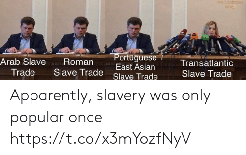Apparently, Asian, and Arab: P  ortaguese  East Asian  an-w-  Arab Slave Roman  Trade Slave Trade  Transatlantic  Slave Trade  Slave Trade Apparently, slavery was only popular once https://t.co/x3mYozfNyV