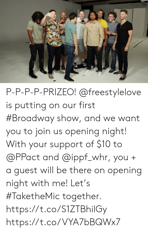 Guest: P-P-P-P-PRIZEO!  @freestylelove is putting on our first #Broadway show, and we want you to join us opening night! With your support of $10 to @PPact and @ippf_whr, you + a guest will be there on opening night with me! Let's #TaketheMic together. https://t.co/S1ZTBhilGy https://t.co/VYA7bBQWx7