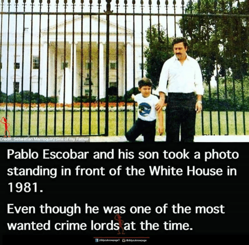 the white house: Pablo Escobar and his son took a photo  standing in front of the White House in  1981  Even though he was one of the most  wanted crime lords at the time.