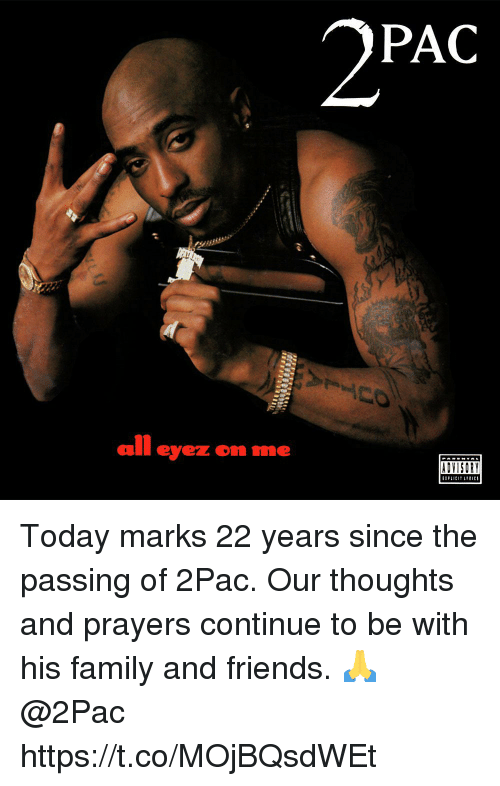 Family, Friends, and Today: PAC  all eyez on me  ADVISORY Today marks 22 years since the passing of 2Pac. Our thoughts and prayers continue to be with his family and friends. 🙏 @2Pac https://t.co/MOjBQsdWEt