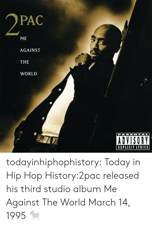 Tumblr, Blog, and History: PAC  ME  AGAINST  THE  WORLD  EXPLICIT LYRICS todayinhiphophistory:  Today in Hip Hop History:2pac released his third studio album Me Against The World March 14, 1995  🐐