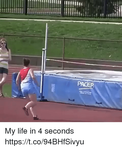 coed: PACER My life in 4 seconds  https://t.co/94BHfSivyu