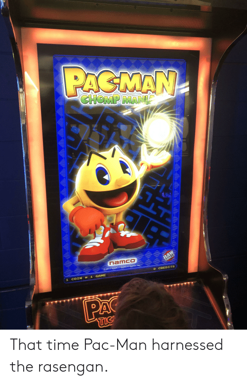 Anime, Game, and Games: PACMAN  CHOMP MAN  namco  RAW  THRILLS  132COEANDAT Games inc  1 COIN = 1 GAME  o CREDITS  PA  TIC That time Pac-Man harnessed the rasengan.