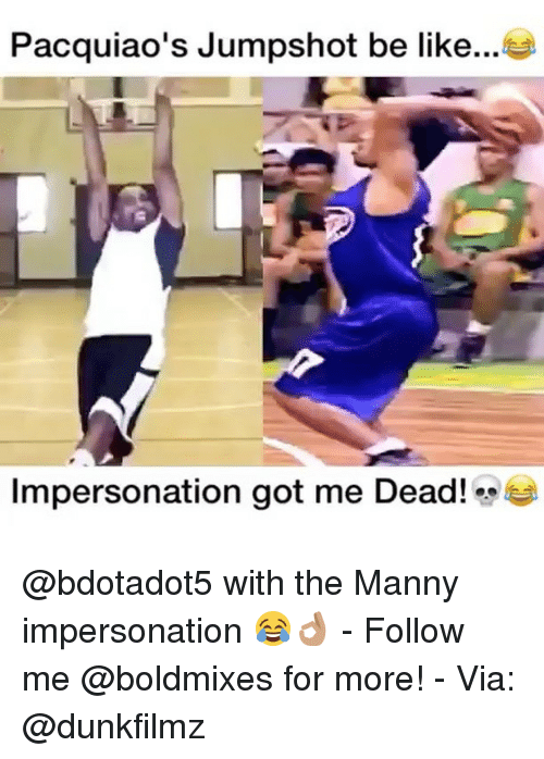 Impersonable: Pacquiao's Jumpshot be like  Impersonation got me Dead! e @bdotadot5 with the Manny impersonation 😂👌🏽 - Follow me @boldmixes for more! - Via: @dunkfilmz