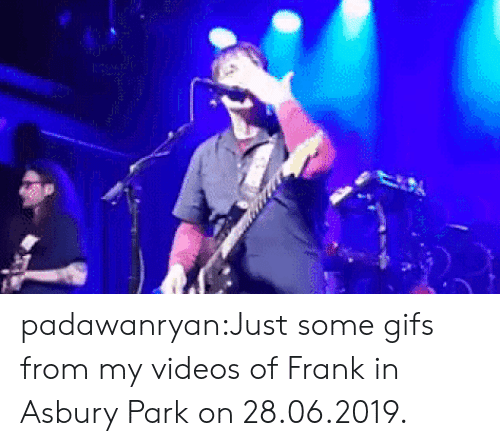 Tumblr, Videos, and Blog: padawanryan:Just some gifs from my videos of Frank in Asbury Park on 28.06.2019.