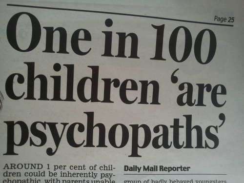 psy: Page 25  One in 100  children 'are  psychopaths  AROUND 1 per cent of chil- Daily Mail Reporter  dren could be inherently psy  chonathic with narents unabieproun of hadly hehaved vounesters