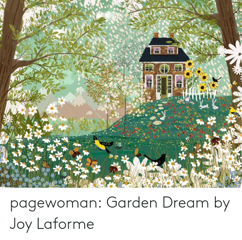 joy: pagewoman: Garden Dream by Joy Laforme