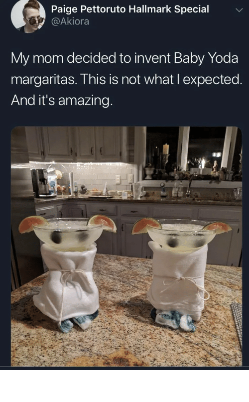 nailed it: Paige Pettoruto Hallmark Special  @Akiora  My mom decided to invent Baby Yoda  margaritas. This is not what I expected.  And it's amazing. Nailed it, she did