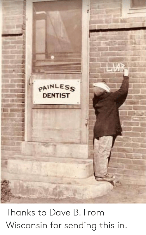 Memes, Wisconsin, and 🤖: PAINLES  DENTIST Thanks to Dave B. From Wisconsin for sending this in.