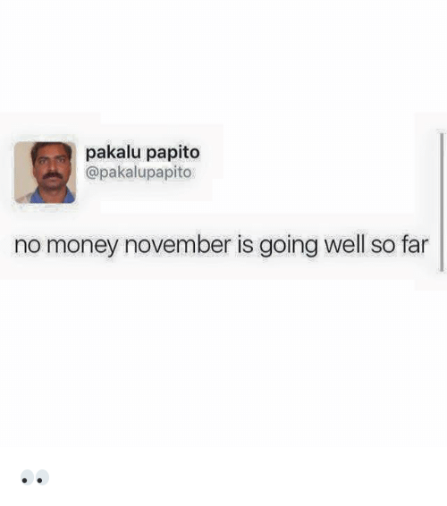 No Money November: pakalu papito  @pakalupapito  no money november is going well so far 👀