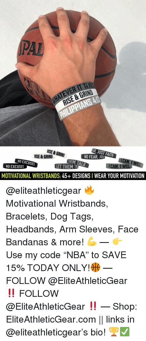 """Basketball, Nba, and Sports: PAL  ATEVER IT TAKE  RISE & GRIND  RISE & GRIN  HEM TALK  NO EXCUSES  NO EXCUSES  MOTIVATIONAL WRISTBANDS: 45+ DESIGNS I WEAR YOUR MOTIVATION @eliteathleticgear 🔥 Motivational Wristbands, Bracelets, Dog Tags, Headbands, Arm Sleeves, Face Bandanas & more! 💪 — 👉 Use my code """"NBA"""" to SAVE 15% TODAY ONLY!🏀 — FOLLOW @EliteAthleticGear ‼️ FOLLOW @EliteAthleticGear ‼️ — Shop: EliteAthleticGear.com 