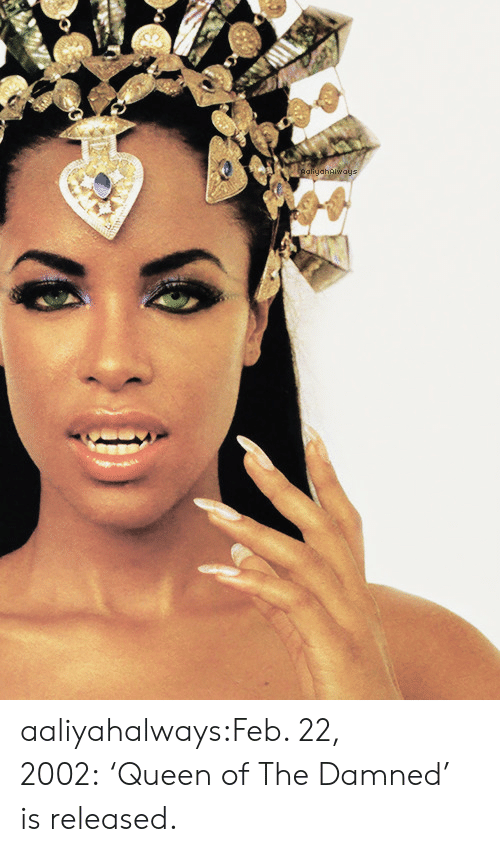 Tumblr, Queen, and Blog: PaliyahAlways aaliyahalways:Feb. 22, 2002:'Queen of The Damned' is released.