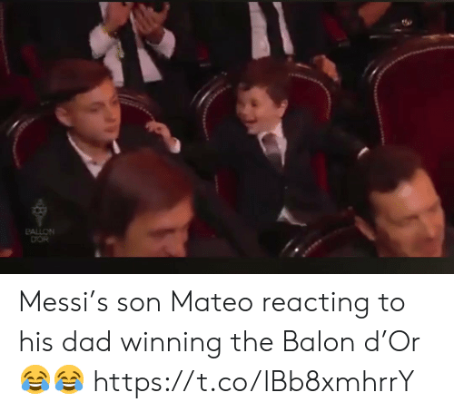 Messi: PALLON  DOR Messi's son Mateo reacting to his dad winning the Balon d'Or 😂😂 https://t.co/lBb8xmhrrY