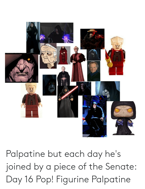 pop: Palpatine but each day he's joined by a piece of the Senate: Day 16 Pop! Figurine Palpatine