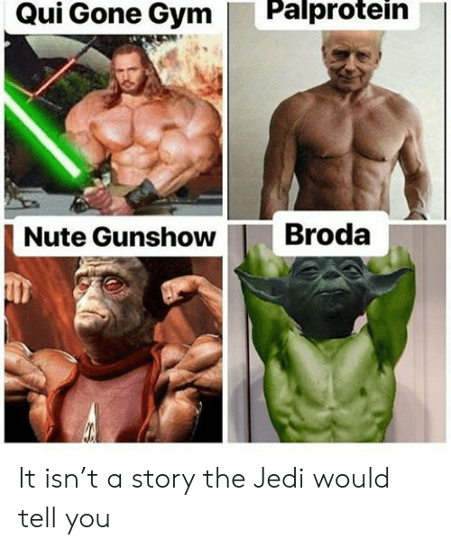 Gym, Jedi, and Gone: Palprotein  Qui Gone Gym  Broda  Nute Gunshow It isn't a story the Jedi would tell you