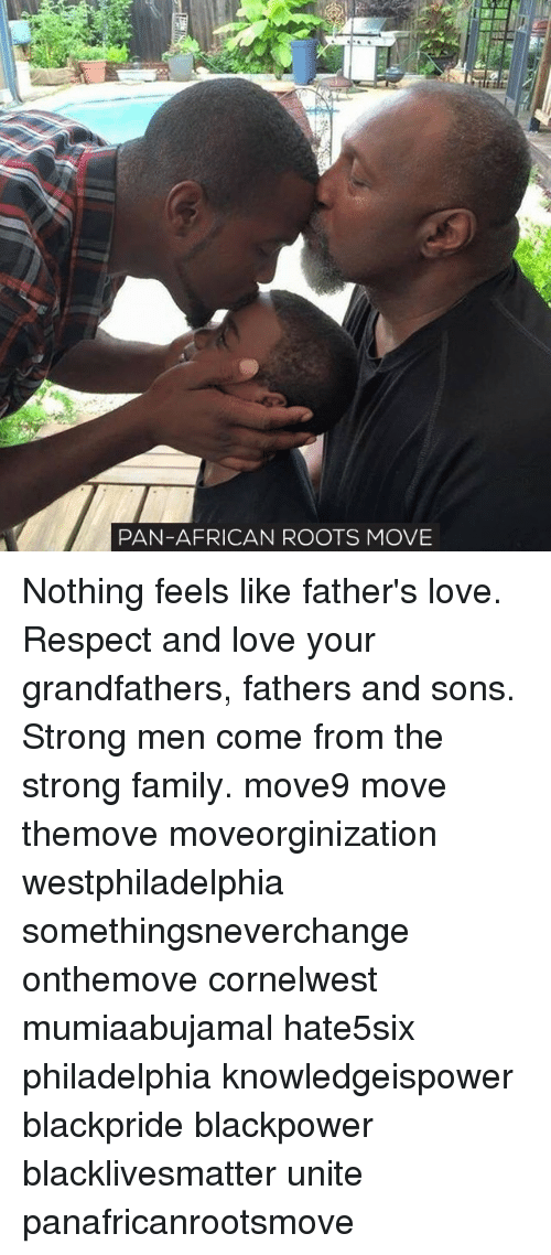 Grandfathered: PAN-AFRICAN ROOTS MOVE Nothing feels like father's love. Respect and love your grandfathers, fathers and sons. Strong men come from the strong family. move9 move themove moveorginization westphiladelphia somethingsneverchange onthemove cornelwest mumiaabujamal hate5six philadelphia knowledgeispower blackpride blackpower blacklivesmatter unite panafricanrootsmove