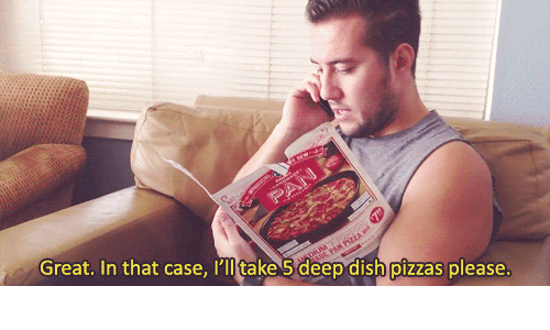 In That Case: PAN  Great. In that case, l'll take 5 deep dish pizzas please.