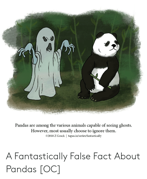 pandas: Pandas are among the various animals capable of seeing ghosts.  However, most usually choose to ignore them.  02018 Z Gosck | tapas.io/series/fantastically A Fantastically False Fact About Pandas [OC]