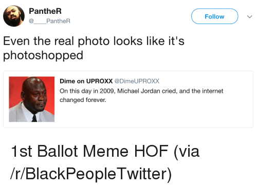uproxx: PantheR  @ PantheR  Follow  Even the real photo looks like it's  photoshopped  Dime on UPROXX @DimeUPROXX  On this day in 2009, Michael Jordan cried, and the internet  changed forever. <p>1st Ballot Meme HOF (via /r/BlackPeopleTwitter)</p>