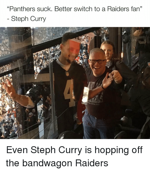 "Memes, Panthers, and Raiders: ""Panthers suck. Better switch to a Raiders fan""  Steph Curry Even Steph Curry is hopping off the bandwagon Raiders"